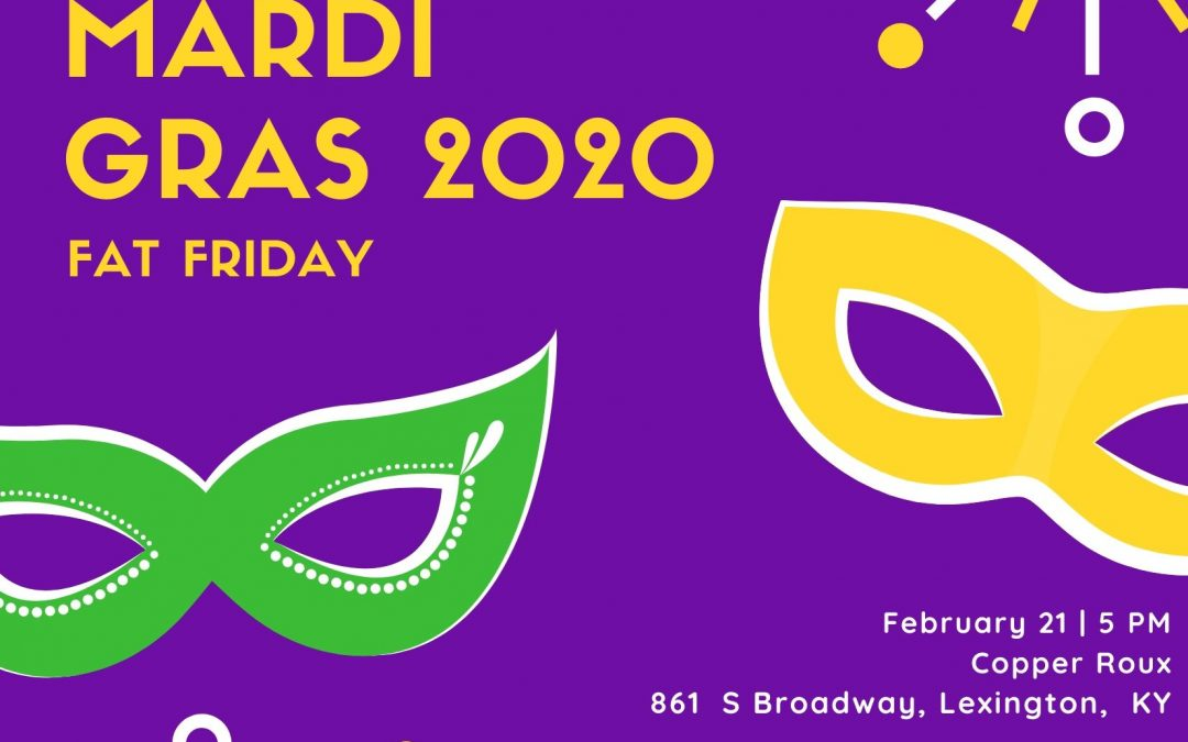 Mardi Gras – Fat Friday (2/21/20)